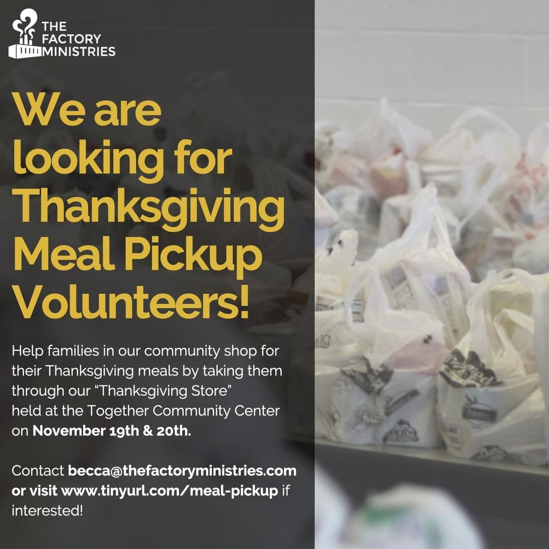 As we enter the holiday season, there are so many ways to get involved at The Factory Ministries! We are currently looking for volunteers to help with Thanksgiving Meal Pickup on November 19th and 20th.  If you are interested in volunteering, contact becca@thefactoryministries.com or visit http://www.tinyurl.com/meal-pickup