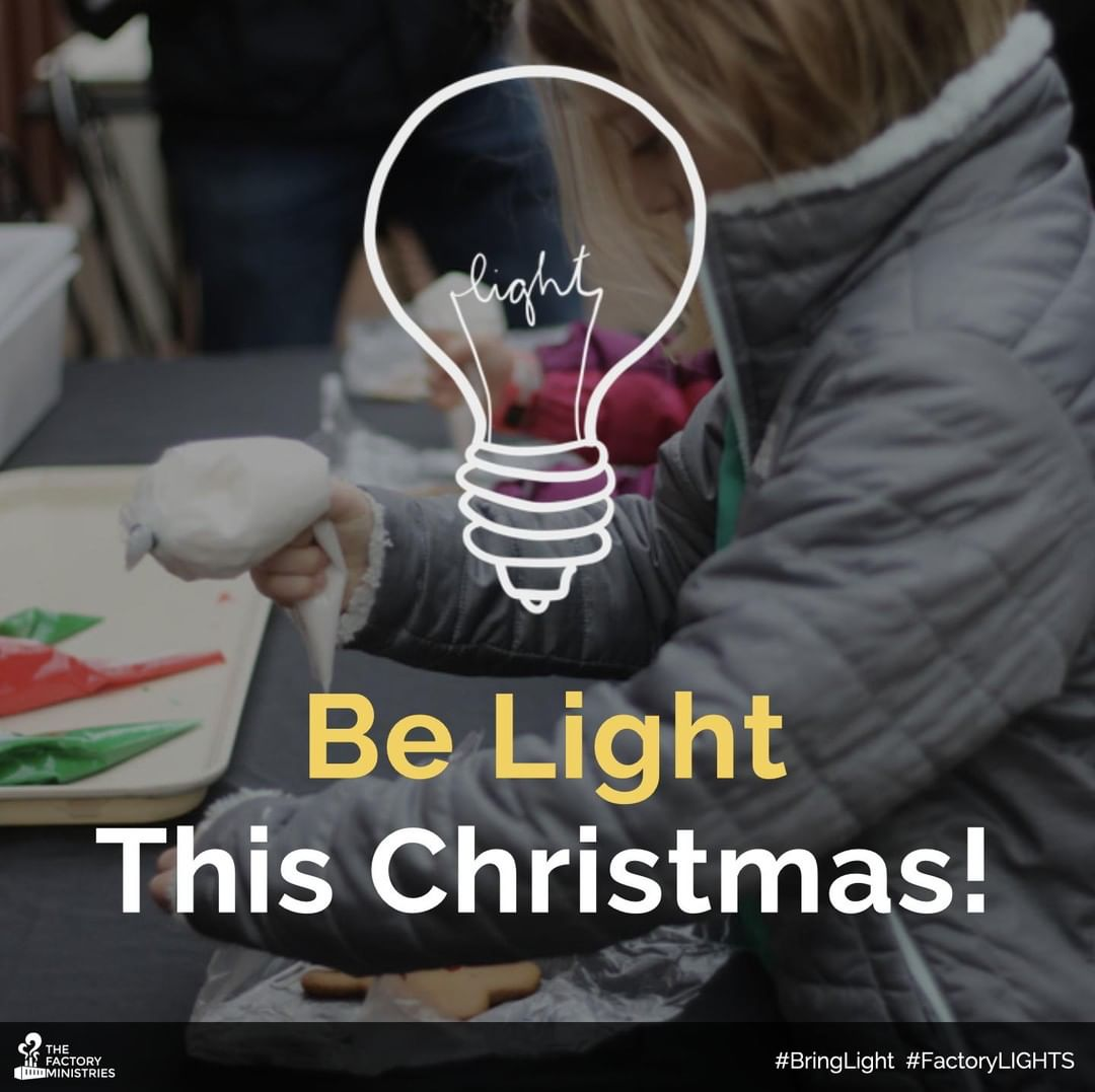 Many in our community are surrounded by darkness. They feel hopeless and stuck. But your gifts bring light to dark places. Your support of The Factory Ministries empowers individuals to rise up their circumstances and connect to physical, emotional, spiritual, financial, and relational resources.  Visit http://www.tinyurl.com/bringlight to make a year-end gift to The Factory Ministries. Thank you for bringing light this Christmas season!