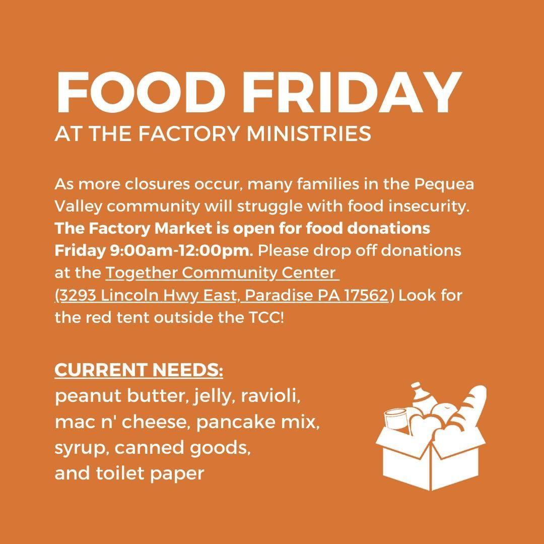 The Factory Ministries will now be accepting food donations every Friday from 9AM – 12PM! As more closures occur, many families in Pequea Valley will struggle with food insecurity. Let's rally together as a community to help alleviate the burden that this season may have on many families who rely on school meals and The Factory Market for their weekly groceries. Thank you for stepping into this space and caring for your community through this time! #InThisTogether #FactoryFamily